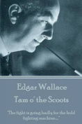 Edgar Wallace - Tam O' the Scoots