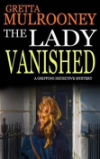 The Lady Vanished a Gripping Detective Mystery