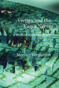 Vertigo and the Vagus Nerve - A Medical Mystery Solved?