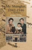 My Shanghai, 1942-1946
