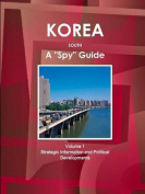 Korea South a Spy Guide Volume 1 Strategic Information and Political Developments