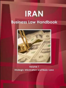 Iran Business Law Handbook Volume 1 Strategic Information and Basic Laws