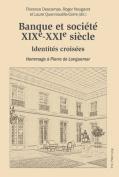 Banque Et Societe, Xixe Xxie Siecle [FRE]