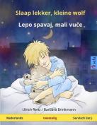 Slaap Lekker, Kleine Wolf - Lepo Spavai, Mali Vutche. Tweetalig Kinderboek (Nederlands - Servisch  [DUT]