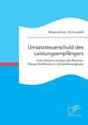Umsatzsteuerschuld Des Leistungsempfangers. Eine Kritische Analyse Des Reverse-Charge-Verfahrens Im Umsatzsteuergesetz [GER]