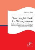 Chancengleichheit Im Bildungswesen. Die Berliner Schulreform Und Der Ubergang Von Der Grundschule in Die Weiterfuhrende, Allgemeinbildende Schulform [GER]
