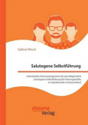 Salutogene Selbstfuhrung. Individuelles Stressmanagement ALS Eine Moglichkeit Salutogener Selbstfuhrung Fur Fuhrungskrafte in Sozialberufen in Deutschland [GER]