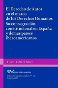 El Derecho de Autor En El Marco de Los Derechos Humanos. Su Consagracion Constitucional En Espana y Demas Paises Iberoamericanos [Spanish]