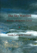 The Sky Watched -- Poems of Ojibwe Lives