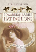 Edwardian Ladies Hat Fashions