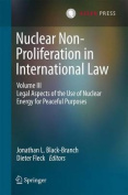 Nuclear Non-Proliferation in International Law: Legal Aspects of the Use of Nuclear Energy for Peaceful Purposes