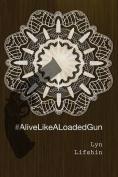 #Alivelikealoadedgun