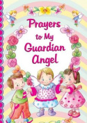 Prayers to My Guardian Angel [Board Book]