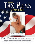 Annual Tax Mess Organizer for Massage Therapists, Estheticians & Spa Owners  : Help for Self-Employed Individuals Who Did Not Keep Itemized Income & Expense Records During the Business Year.