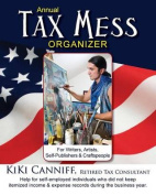 Annual Tax Mess Organizer for Writers, Artists, Self-Publishers & Craftspeople  : Help for Self-Employed Individuals Who Did Not Keep Itemized Income & Expense Records During the Business Year.