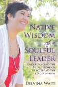 Native Wisdom of a Soulful Leader