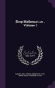 Shop Mathematics .. Volume 1