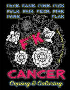 F'k Cancer - Coping & Coloring  : The Adult Coloring Book Full of Stress-Relieving Coloring Pages to Support Cancer Survivors & Cancer Awareness Because... Cancer Sucks