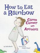 How to Eat a Rainbow / Como Comer Un Arcoiris [Large Print]