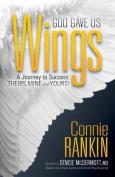 God Gave Us Wings