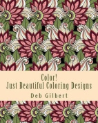Color! Just Beautiful Coloring Designs