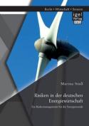 Risiken in Der Deutschen Energiewirtschaft. Ein Risikomanagement Fur Die Energiewende [GER]