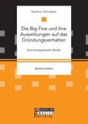 Die Big Five Und Ihre Auswirkungen Auf Das Grundungsverhalten. Eine Konzeptionelle Studie [GER]