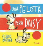 Una Pelota Para Daisy = A Ball for Daisy [Spanish]