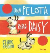 Una Pelota Para Daisy = A Ball for Daisy [Spanish]
