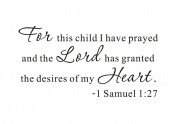 For This Child I Have Prayed and the Lord Has Granted the Desires of My Heart. Samuel 1.27 Home Family Mural Quote Wall Sticker Nursery Baby Decals Transfer Removable Lettering (Size2