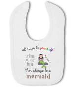 Always be Yourself Unless you can be a Mermaid then be a Mermaid funny - Baby Bib