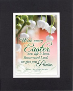 GoodOldSaying - Poem for Easter - With every Easter, new life is born . . . on 8x10 Biblical Verse set in Double Mat (Black On White) - A Priceless Poetry Keepsake Collection