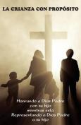 La Crianza Con Proposito (Parenting with Purpose) [Spanish]