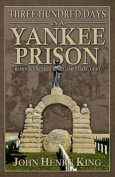 Three Hundred Days in a Yankee Prison