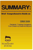 Summary: Brief Comprehensive Guide of Sonia Shah's Pandemic