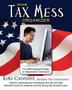 Annual Tax Mess Organizer for Self-Employed People & Independent Contractors  : Help for Self-Employed Individuals Who Did Not Keep Itemize Income & Expense Records During the Year.