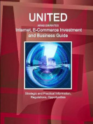 United Arab Emirates Internet, E-Commerce Investment and Business Guide - Strategic and Practical Information, Regulations, Opportunities