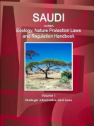 Saudi Arabia Ecology, Nature Protection Laws and Regulation Handbook Volume 1 Strategic Information and Laws