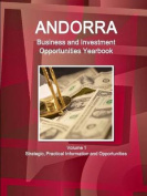 Andorra Business and Investment Opportunities Yearbook Volume 1 Strategic, Practical Information and Opportunities