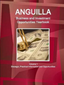 Anguilla Business and Investment Opportunities Yearbook Volume 1 Strategic, Practical Information and Opportunities