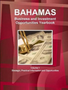 Bahamas Business and Investment Opportunities Yearbook Volume 1 Strategic, Practical Information and Opportunities
