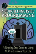 The Young Adult's Guide to Neuro-Linguistic Programming