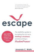 Escape - The Definitive Guide to Escaping the Rat Race, Starting a Business and Becoming a Freedompreneur