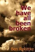 We Have All Been Broken