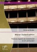 Wiener Zaubertradition. Theatrale Aspekte Der Zauberkunst Im 19. Jahrhundert [GER]