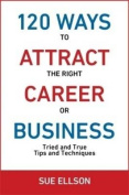 120 Ways to Attract the Right Career or Business
