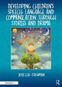 Developing Children's Speech, Language and Communication Through Stories and Drama