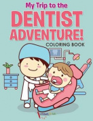My Trip to the Dentist Adventure! Coloring Book