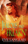 Jealous and Freakn'