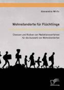 Wohnstandorte Fur Fluchtlinge. Chancen Und Risiken Von Mediationsverfahren Fur Die Auswahl Von Wohnstandorten [GER]